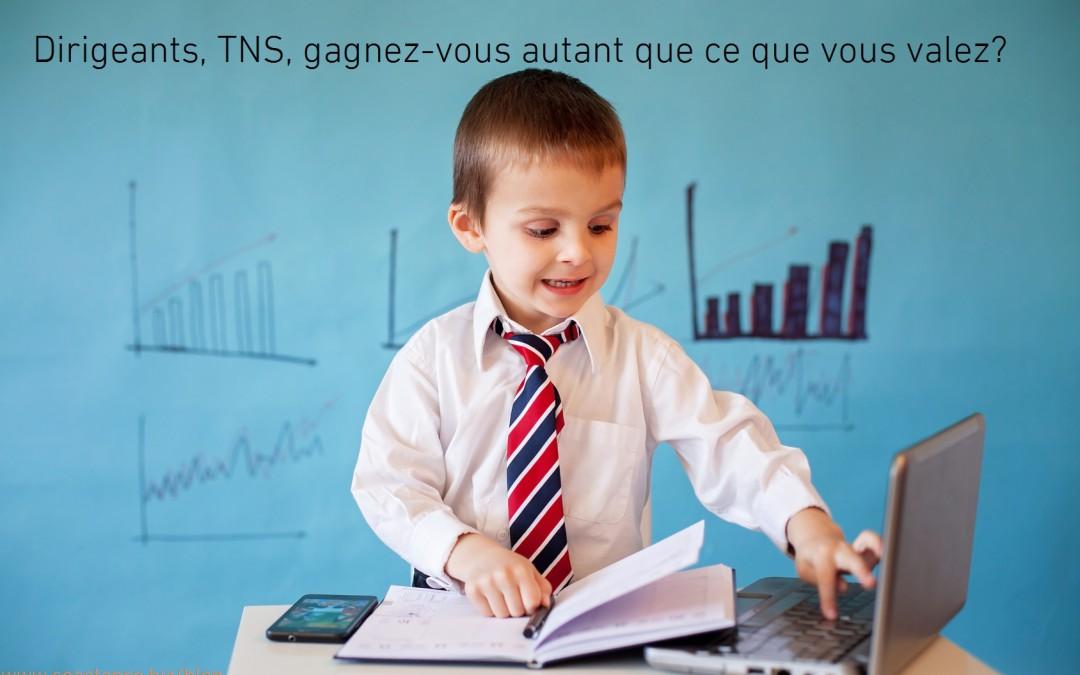Dirigeants, TNS, gagnez-vous autant que ce que vous valez ?